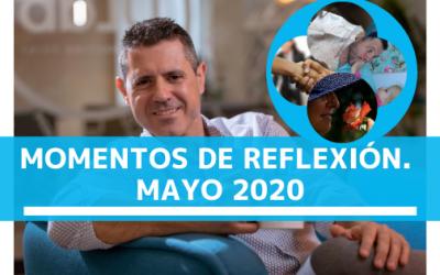MOMENTOS DE REFLEXIÓN. MAYO 2020.