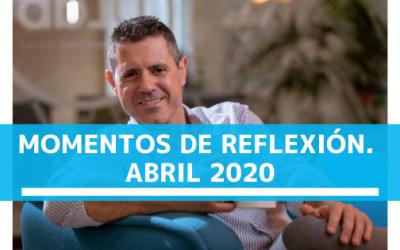 MOMENTOS DE REFLEXIÓN. ABRIL 2020.